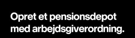 Opret et pensionsdepot med arbejdsgiverordning